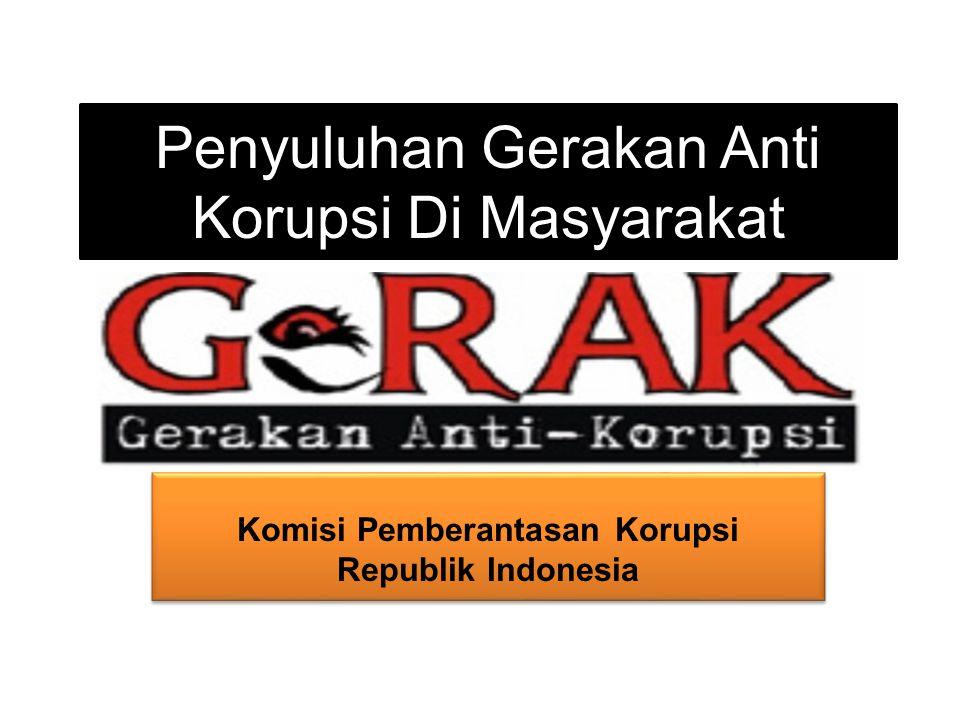 Penyuluhan Gerakan Anti Korupsi Di Masyarakat Komisi Pemberantasan Korupsi Republik Indonesia Komisi Pemberantasan Korupsi Republik Indonesia
