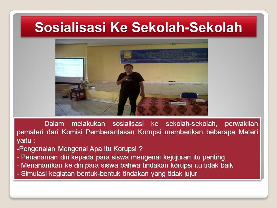 Sosialisasi Ke Sekolah-Sekolah Dalam melakukan sosialisasi ke sekolah-sekolah, perwakilan pemateri dari Komisi Pemberantasan Korupsi memberikan bebera