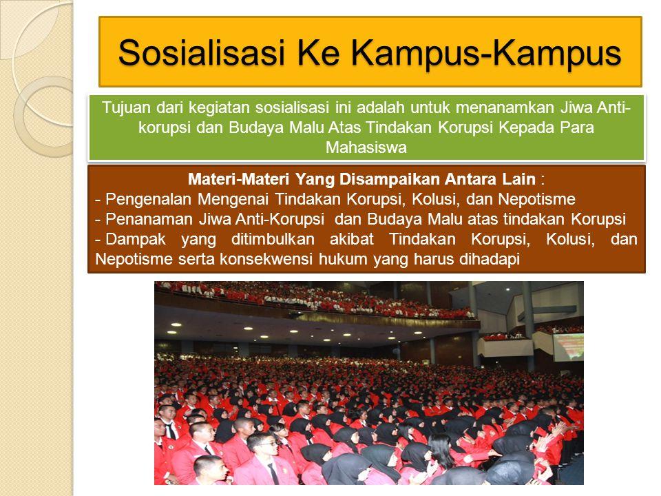 Sosialisasi Ke Kampus-Kampus Tujuan dari kegiatan sosialisasi ini adalah untuk menanamkan Jiwa Anti- korupsi dan Budaya Malu Atas Tindakan Korupsi Kep