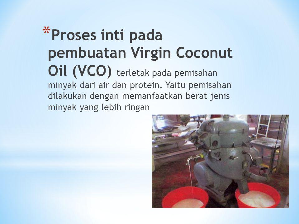 * Proses inti pada pembuatan Virgin Coconut Oil (VCO) terletak pada pemisahan minyak dari air dan protein. Yaitu pemisahan dilakukan dengan memanfaatk
