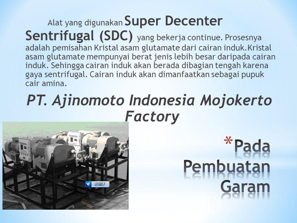 Alat yang digunakan Super Decenter Sentrifugal (SDC) yang bekerja continue. Prosesnya adalah pemisahan Kristal asam glutamate dari cairan induk.Krista