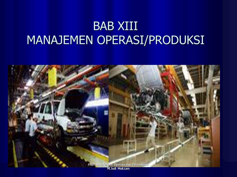 BAB XIII MANAJEMEN OPERASI/PRODUKSI PAB -Manajemen Operasi dan Persediaan. M.Judi Mukzam