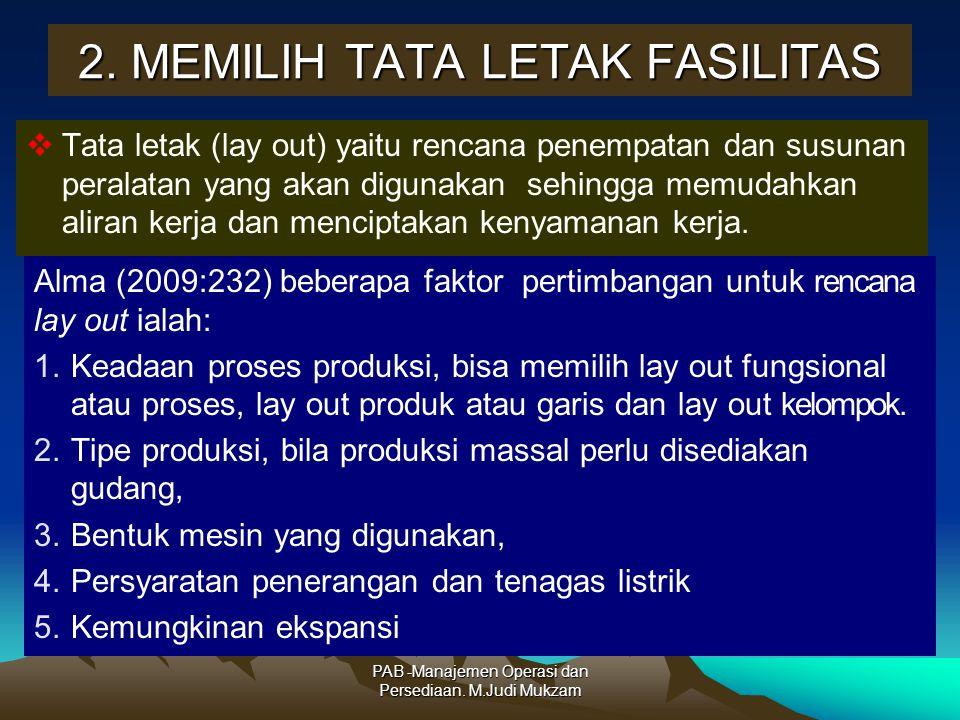 2. MEMILIH TATA LETAK FASILITAS  Tata letak (lay out) yaitu rencana penempatan dan susunan peralatan yang akan digunakan sehingga memudahkan aliran k
