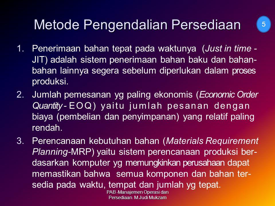 Metode Pengendalian Persediaan 1.Penerimaan bahan tepat pada waktunya (Just in time - JIT) adalah sistem penerimaan bahan baku dan bahan- bahan lainny