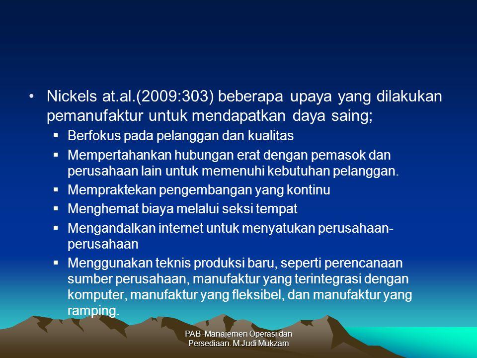 Nickels at.al.(2009:303) beberapa upaya yang dilakukan pemanufaktur untuk mendapatkan daya saing;  Berfokus pada pelanggan dan kualitas  Mempertahan