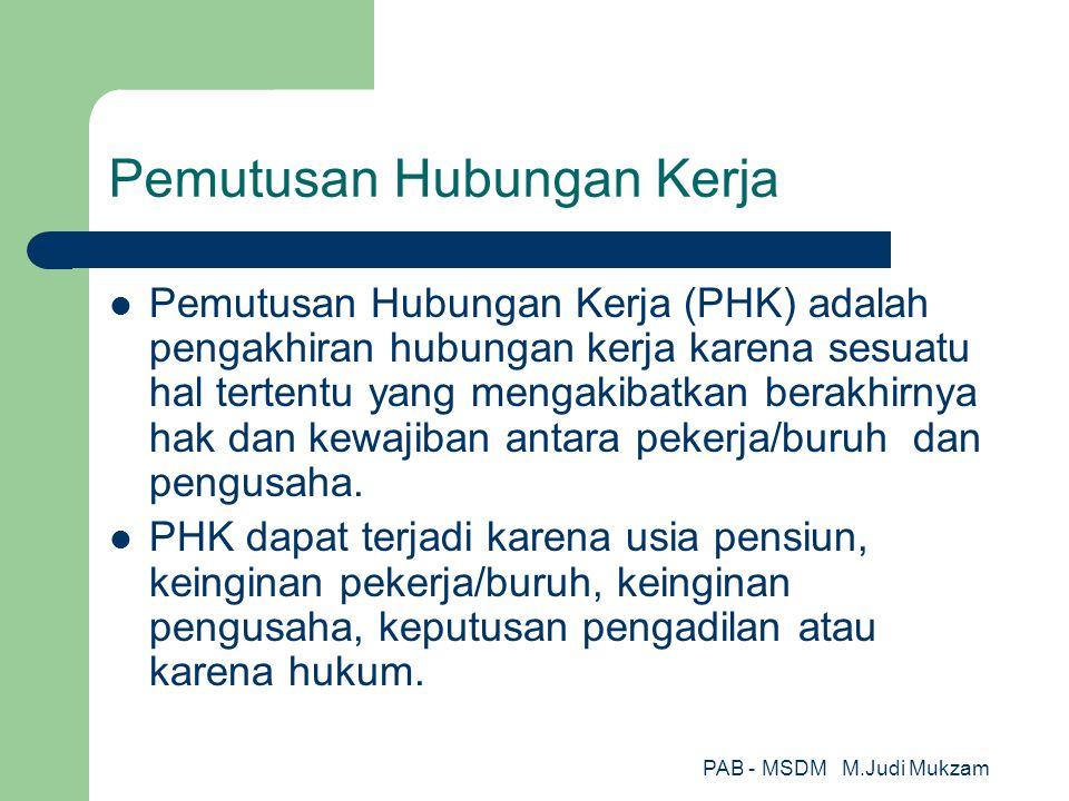 Pemutusan Hubungan Kerja Pemutusan Hubungan Kerja (PHK) adalah pengakhiran hubungan kerja karena sesuatu hal tertentu yang mengakibatkan berakhirnya h