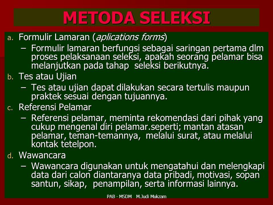 METODA SELEKSI a. F ormulir Lamaran (aplications forms) –F–F–F–Formulir lamaran berfungsi sebagai saringan pertama dlm proses pelaksanaan seleksi, apa
