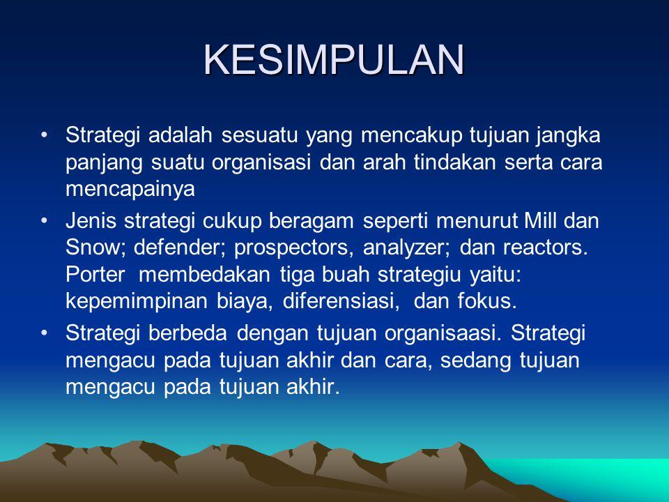 KESIMPULAN Strategi adalah sesuatu yang mencakup tujuan jangka panjang suatu organisasi dan arah tindakan serta cara mencapainya Jenis strategi cukup