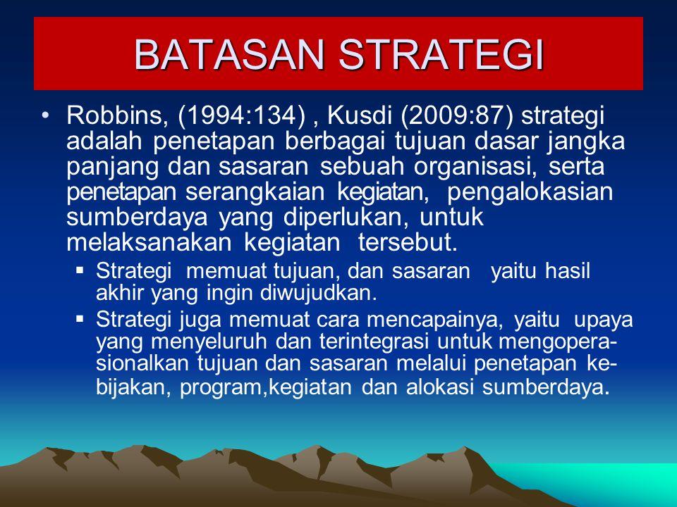 BATASAN STRATEGI Robbins, (1994:134), Kusdi (2009:87) strategi adalah penetapan berbagai tujuan dasar jangka panjang dan sasaran sebuah organisasi, se