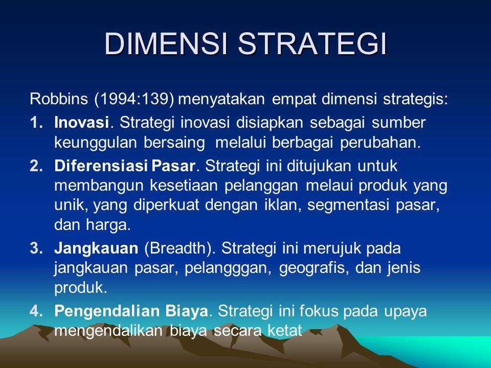 DIMENSI STRATEGI Robbins (1994:139) menyatakan empat dimensi strategis: 1.Inovasi. Strategi inovasi disiapkan sebagai sumber keunggulan bersaing melal