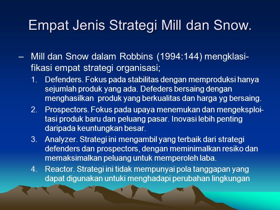 Empat Jenis Strategi Mill dan Snow. –Mill dan Snow dalam Robbins (1994:144) mengklasi- fikasi empat strategi organisasi; 1.Defenders. Fokus pada stabi