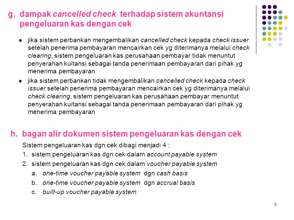 5 g. dampak cancelled check terhadap sistem akuntansi pengeluaran kas dengan cek jika sistem perbankan mengembalikan cancelled check kepada check issu