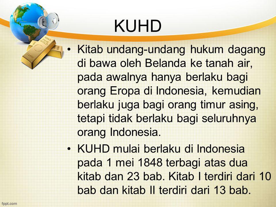 KUHD Kitab undang-undang hukum dagang di bawa oleh Belanda ke tanah air, pada awalnya hanya berlaku bagi orang Eropa di Indonesia, kemudian berlaku ju