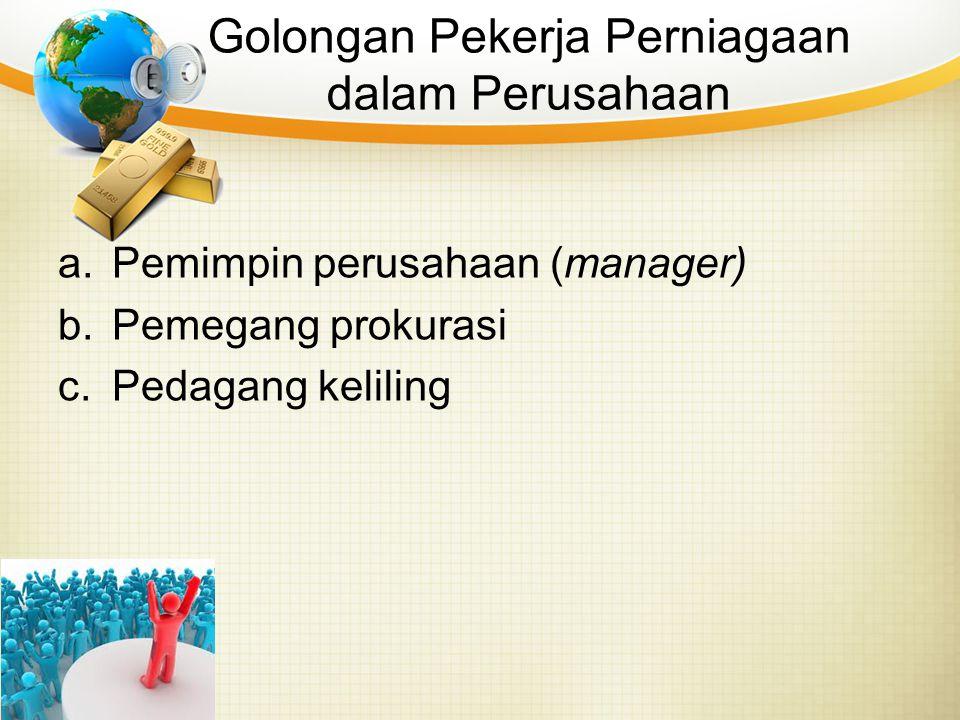 Golongan Pekerja Perniagaan dalam Perusahaan a.Pemimpin perusahaan (manager) b.Pemegang prokurasi c.Pedagang keliling
