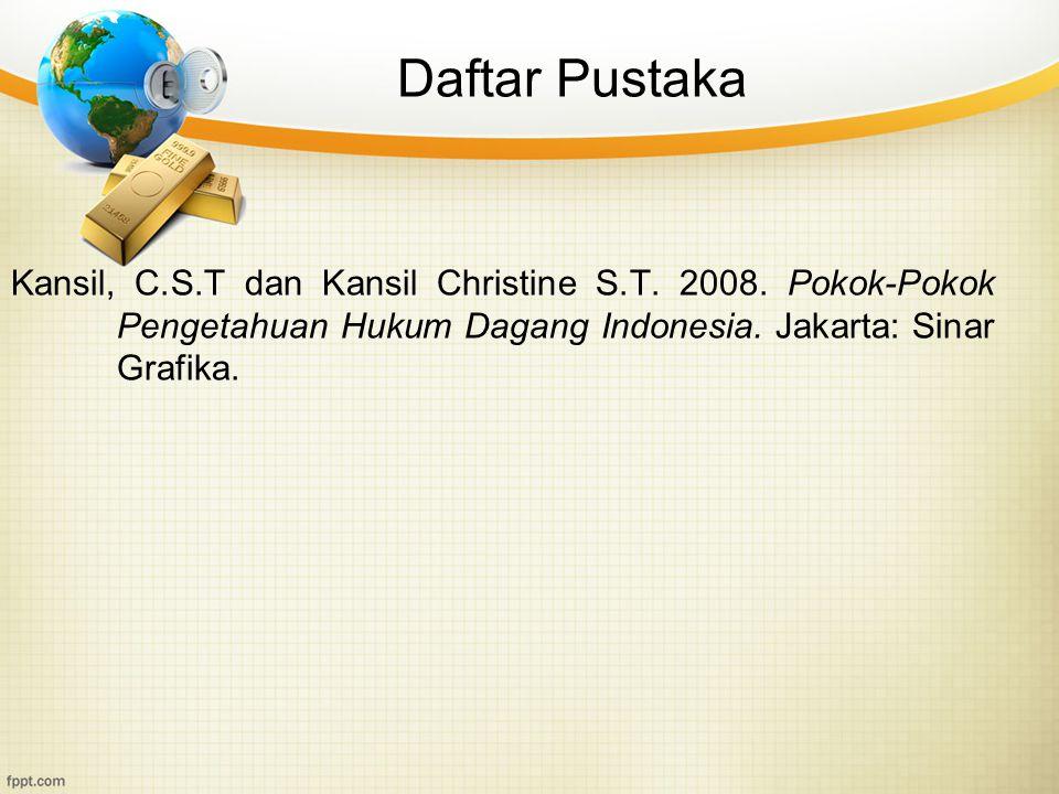 Daftar Pustaka Kansil, C.S.T dan Kansil Christine S.T. 2008. Pokok-Pokok Pengetahuan Hukum Dagang Indonesia. Jakarta: Sinar Grafika.