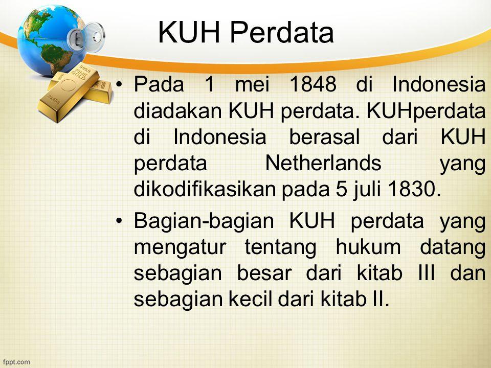 KUH Perdata Pada 1 mei 1848 di Indonesia diadakan KUH perdata. KUHperdata di Indonesia berasal dari KUH perdata Netherlands yang dikodifikasikan pada