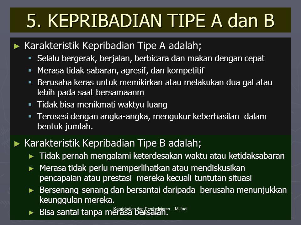 5. KEPRIBADIAN TIPE A dan B ► Karakteristik Kepribadian Tipe A adalah;  Selalu bergerak, berjalan, berbicara dan makan dengan cepat  Merasa tidak sa