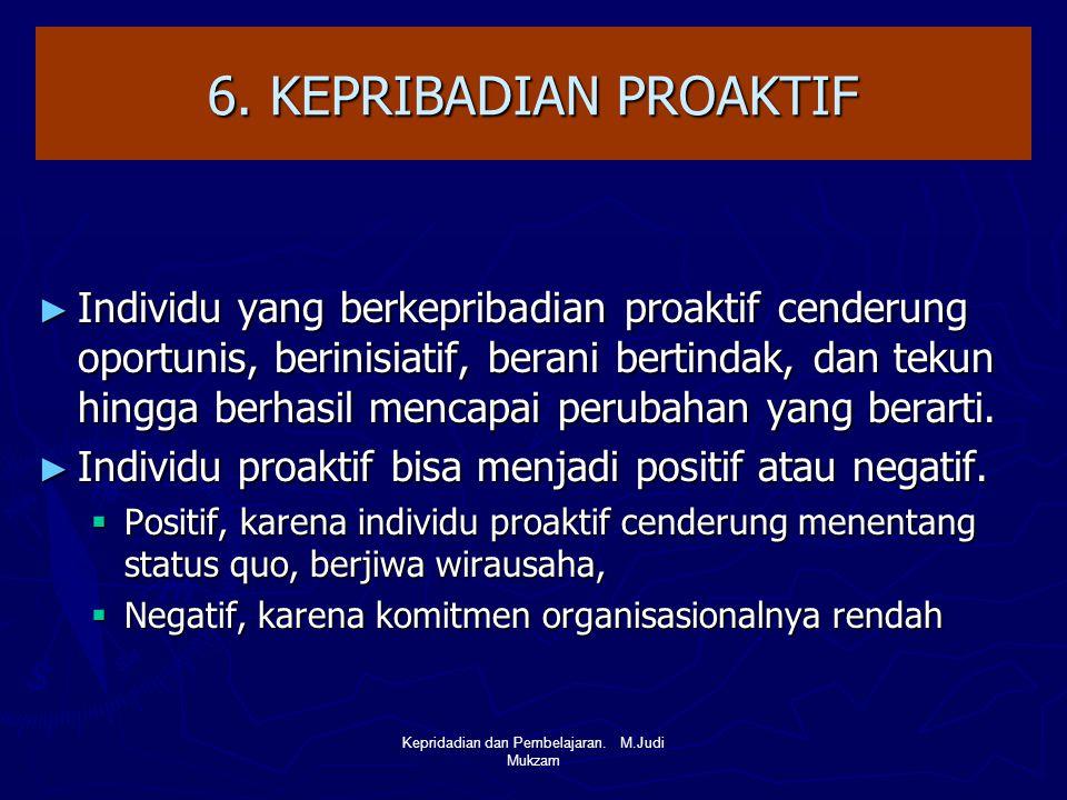 6. KEPRIBADIAN PROAKTIF ► Individu yang berkepribadian proaktif cenderung oportunis, berinisiatif, berani bertindak, dan tekun hingga berhasil mencapa