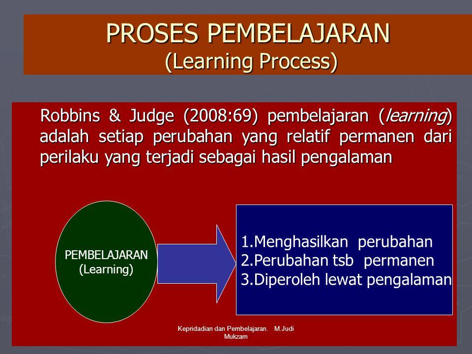 PROSES PEMBELAJARAN (Learning Process) Robbins & Judge (2008:69) pembelajaran (learning) adalah setiap perubahan yang relatif permanen dari perilaku y