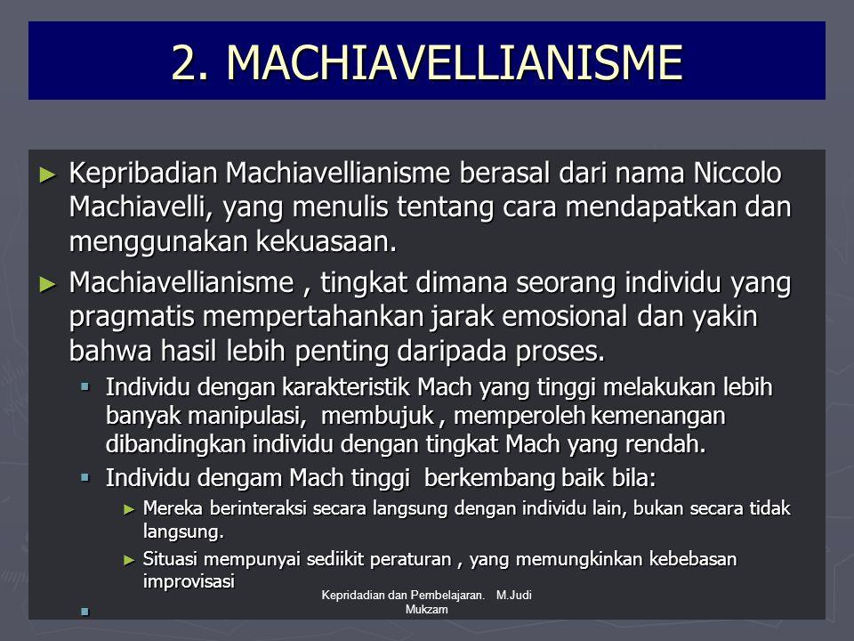 2. MACHIAVELLIANISME ► Kepribadian Machiavellianisme berasal dari nama Niccolo Machiavelli, yang menulis tentang cara mendapatkan dan menggunakan keku