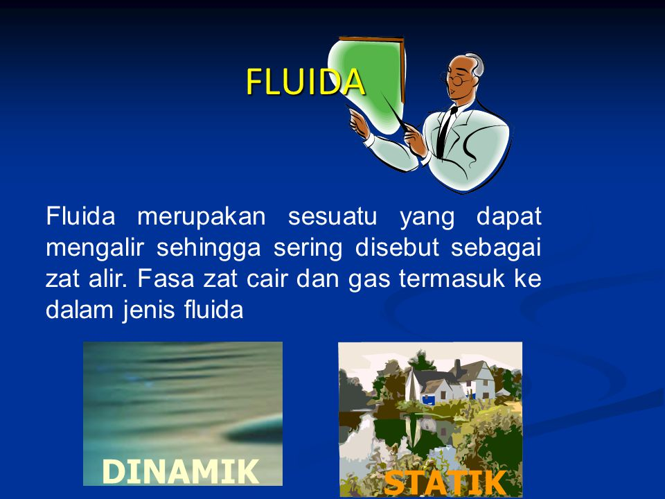 FLUIDA STATIK DINAMIK Fluida merupakan sesuatu yang dapat mengalir sehingga sering disebut sebagai zat alir. Fasa zat cair dan gas termasuk ke dalam j