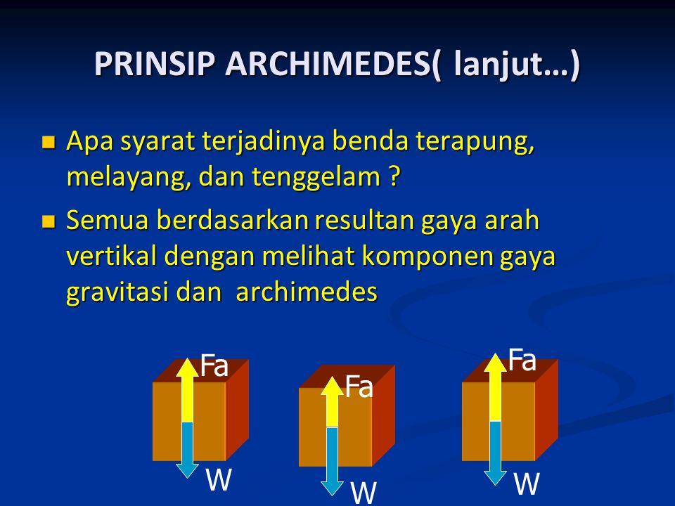 PRINSIP ARCHIMEDES( lanjut…) Apa syarat terjadinya benda terapung, melayang, dan tenggelam ? Apa syarat terjadinya benda terapung, melayang, dan tengg