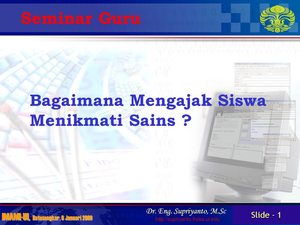 Slide - 1 IMAMI-UI, Batusangkar, 6 Januari 2009 Dr.