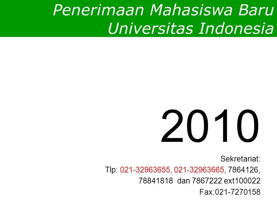 Penerimaan Mahasiswa Baru Universitas Indonesia 2010 Sekretariat: Tlp: 021-32963655, 021-32963665, 7864126, 78841818 dan 7867222 ext100022 Fax:021-7270158