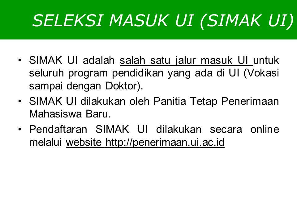 SELEKSI MASUK UI (SIMAK UI) SIMAK UI adalah salah satu jalur masuk UI untuk seluruh program pendidikan yang ada di UI (Vokasi sampai dengan Doktor). S