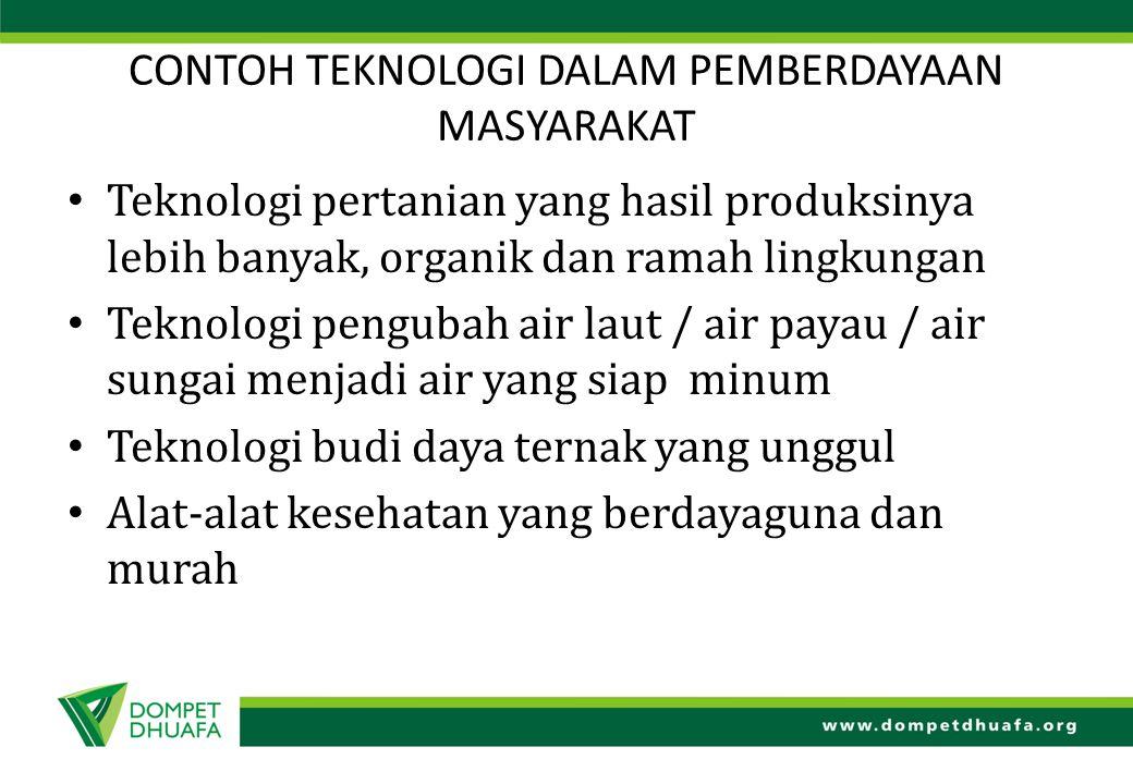 CONTOH TEKNOLOGI DALAM PEMBERDAYAAN MASYARAKAT Teknologi pertanian yang hasil produksinya lebih banyak, organik dan ramah lingkungan Teknologi penguba