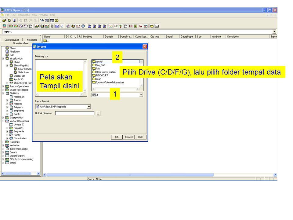 Peta akan Tampil disini 1 2 Pilih Drive (C/D/F/G), lalu pilih folder tempat data
