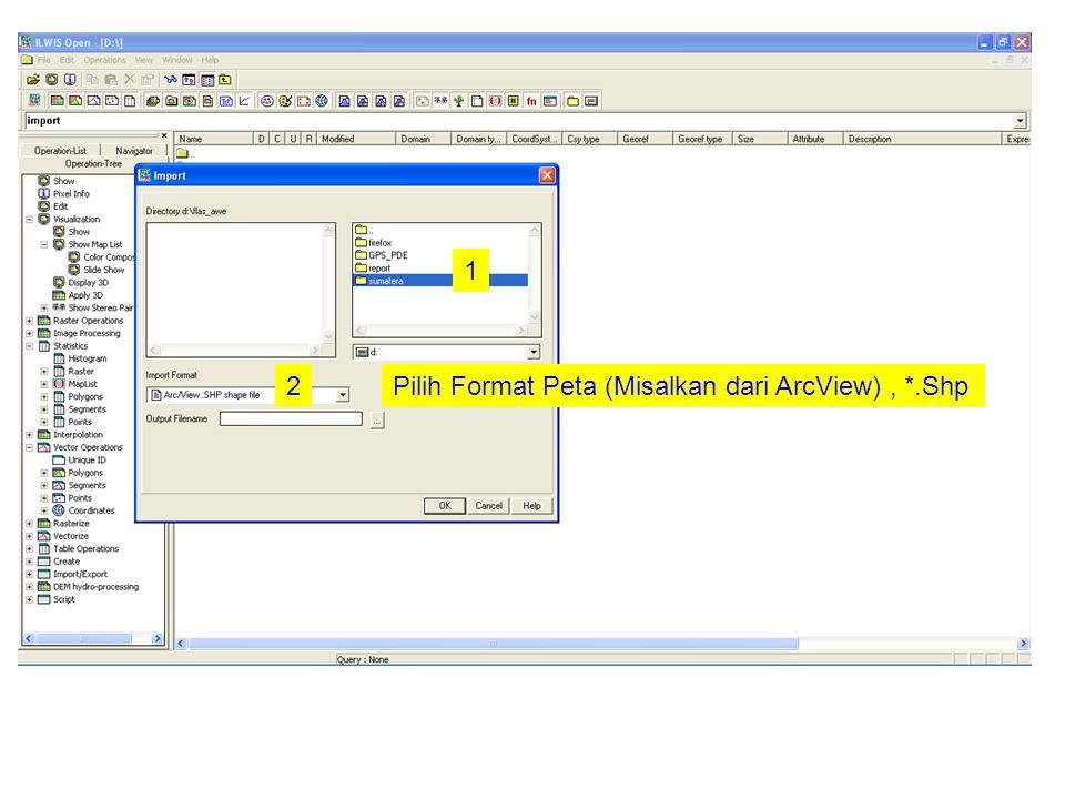 1 2Pilih Format Peta (Misalkan dari ArcView), *.Shp
