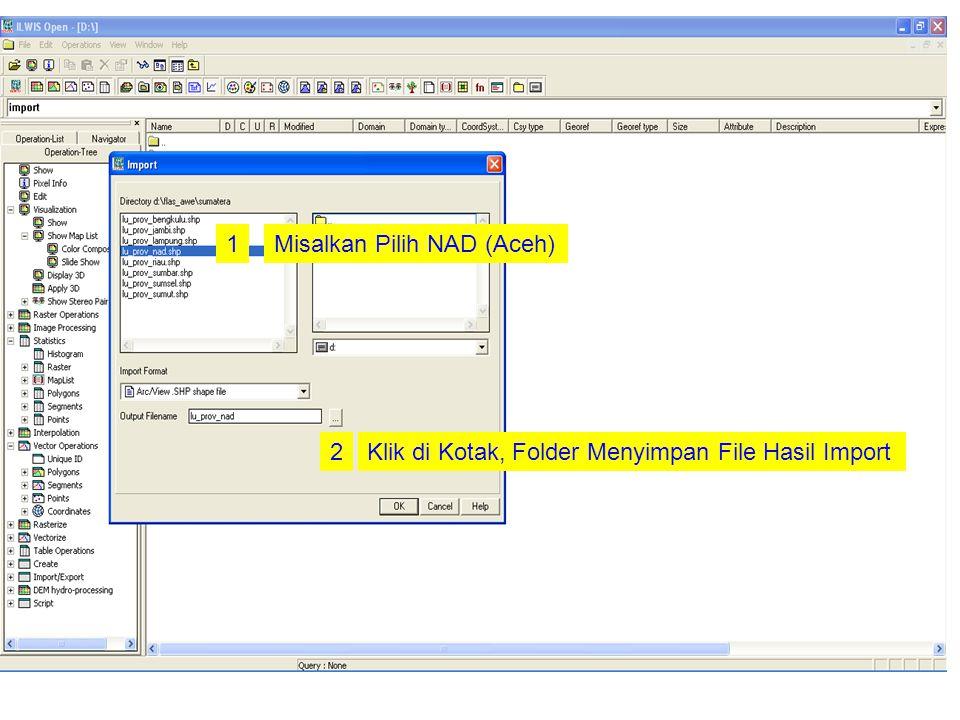 1Misalkan Pilih NAD (Aceh) 2Klik di Kotak, Folder Menyimpan File Hasil Import