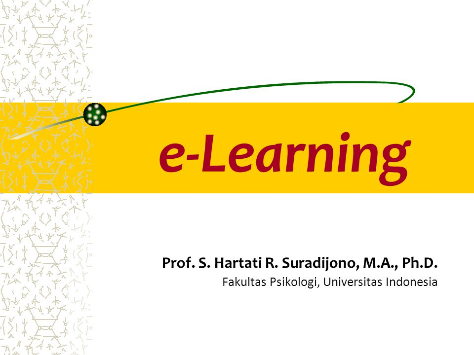 e-Learning Prof. S. Hartati R. Suradijono, M.A., Ph.D. Fakultas Psikologi, Universitas Indonesia