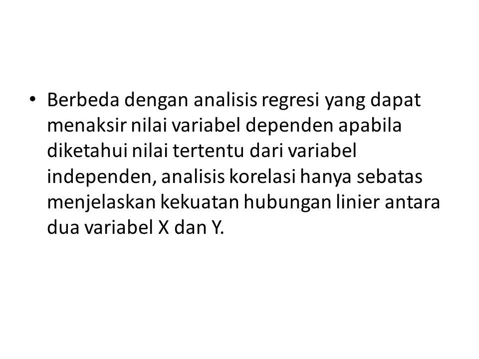 Berbeda dengan analisis regresi yang dapat menaksir nilai variabel dependen apabila diketahui nilai tertentu dari variabel independen, analisis korela