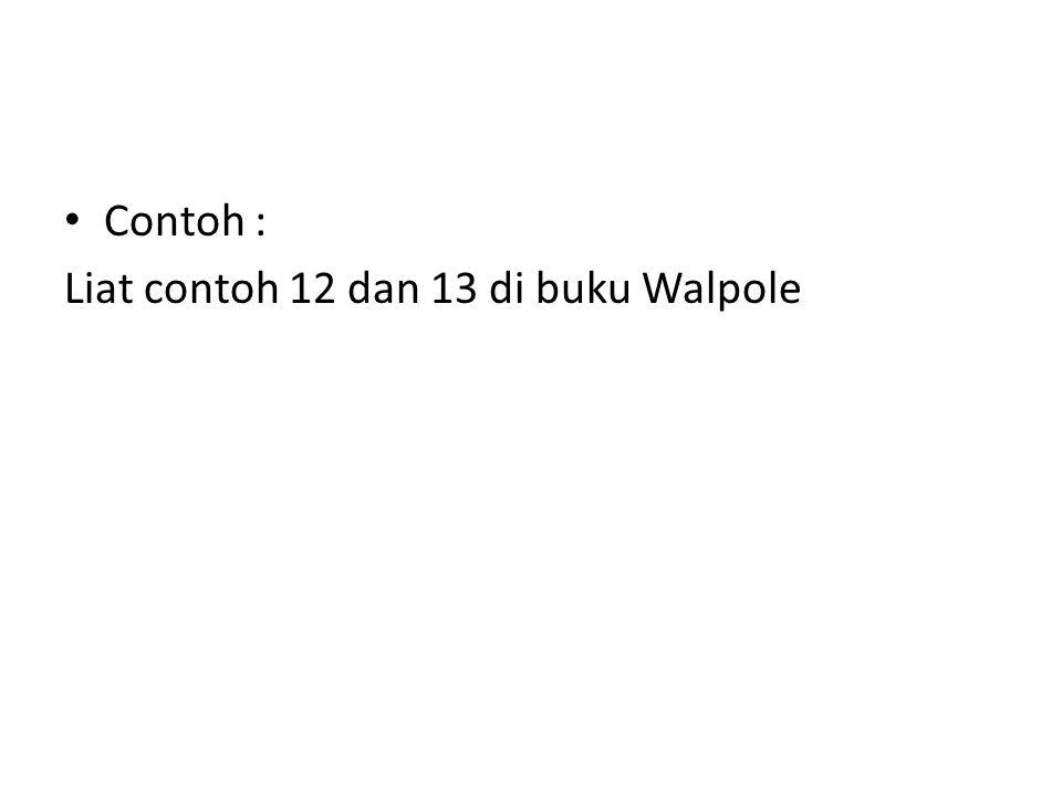 Contoh : Liat contoh 12 dan 13 di buku Walpole