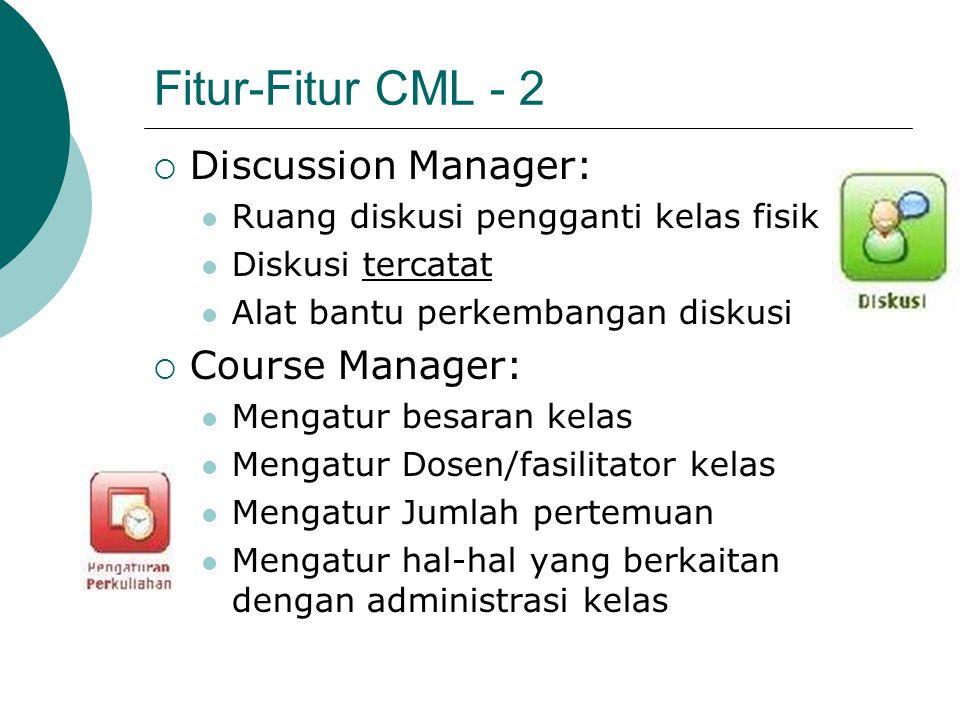 Fitur-Fitur CML - 2  Discussion Manager: Ruang diskusi pengganti kelas fisik Diskusi tercatat Alat bantu perkembangan diskusi  Course Manager: Menga