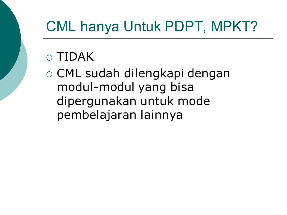 CML hanya Untuk PDPT, MPKT?  TIDAK  CML sudah dilengkapi dengan modul-modul yang bisa dipergunakan untuk mode pembelajaran lainnya
