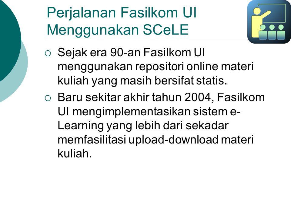 Perjalanan Fasilkom UI Menggunakan SCeLE  Sejak era 90-an Fasilkom UI menggunakan repositori online materi kuliah yang masih bersifat statis.  Baru