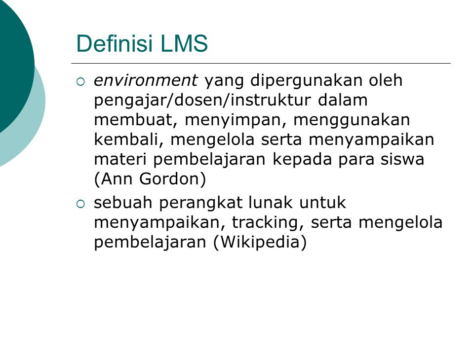 Definisi LMS  environment yang dipergunakan oleh pengajar/dosen/instruktur dalam membuat, menyimpan, menggunakan kembali, mengelola serta menyampaika
