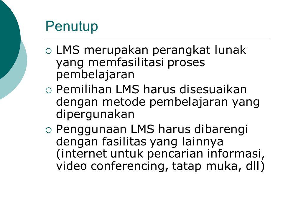 Penutup  LMS merupakan perangkat lunak yang memfasilitasi proses pembelajaran  Pemilihan LMS harus disesuaikan dengan metode pembelajaran yang diper