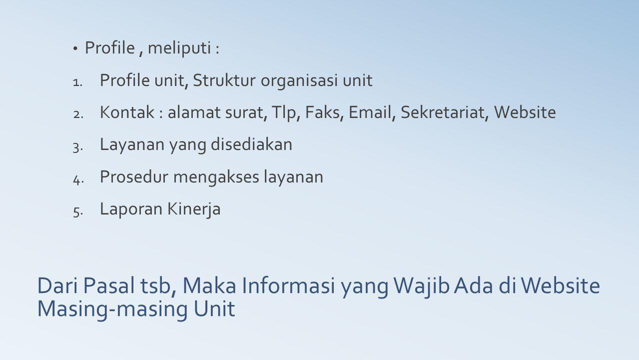 Dari Pasal tsb, Maka Informasi yang Wajib Ada di Website Masing-masing Unit Profile, meliputi : 1. Profile unit, Struktur organisasi unit 2. Kontak :