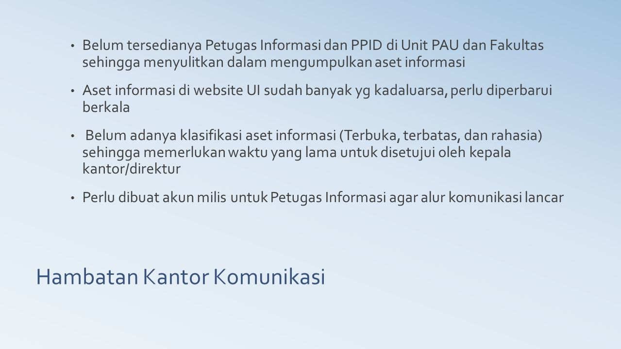 Hambatan Kantor Komunikasi Belum tersedianya Petugas Informasi dan PPID di Unit PAU dan Fakultas sehingga menyulitkan dalam mengumpulkan aset informas