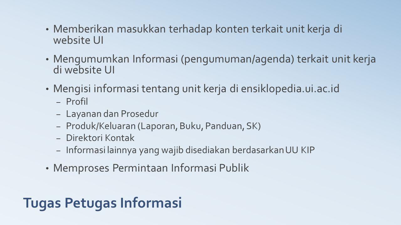 Tugas Petugas Informasi Memberikan masukkan terhadap konten terkait unit kerja di website UI Mengumumkan Informasi (pengumuman/agenda) terkait unit ke