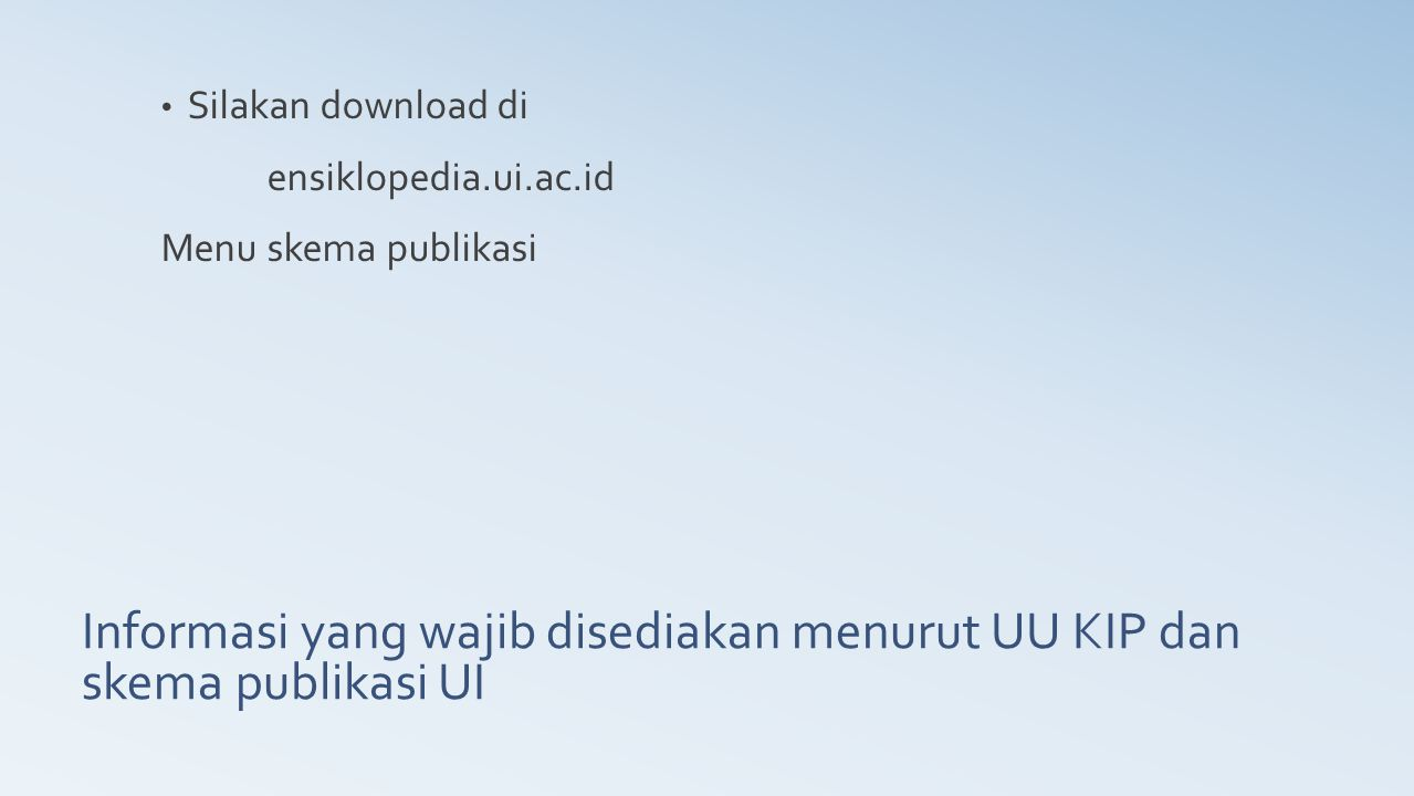 Informasi yang wajib disediakan menurut UU KIP dan skema publikasi UI Silakan download di ensiklopedia.ui.ac.id Menu skema publikasi