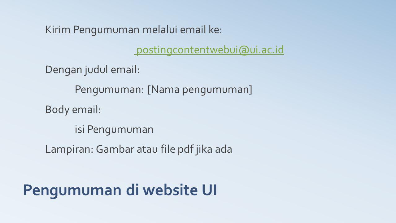 Pengumuman di website UI Kirim Pengumuman melalui email ke: postingcontentwebui@ui.ac.id Dengan judul email: Pengumuman: [Nama pengumuman] Body email: