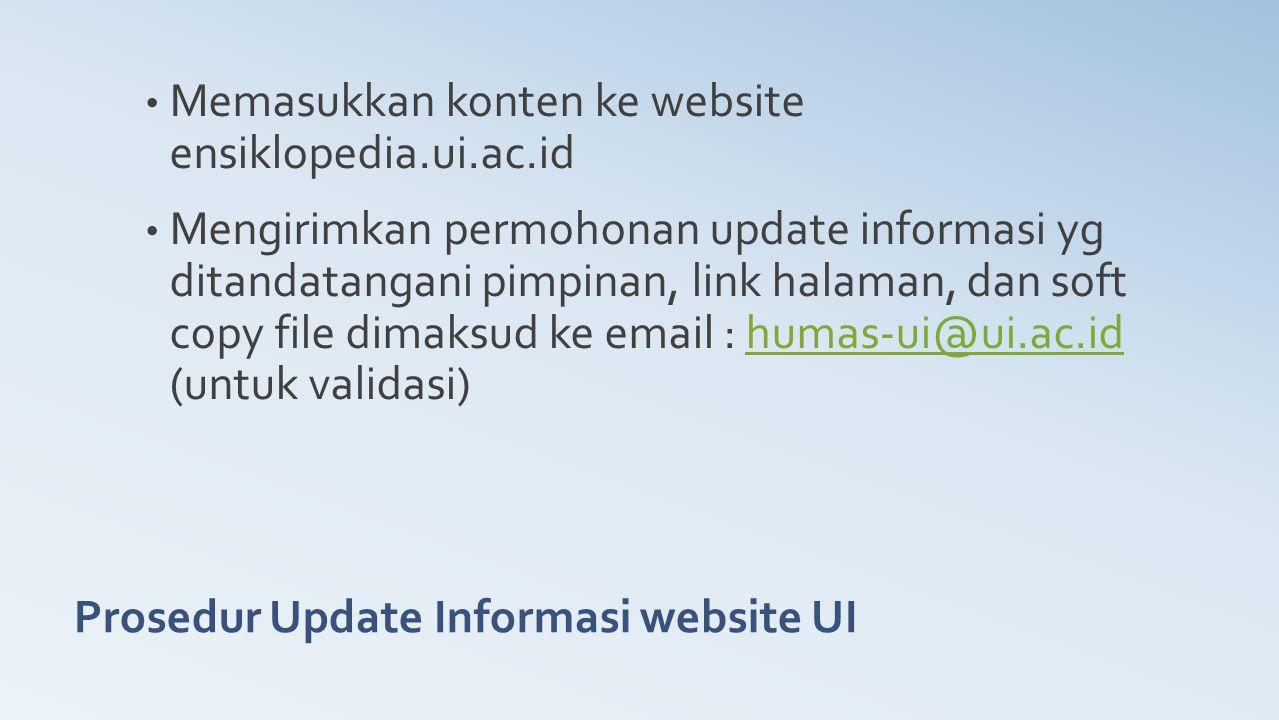 Prosedur Update Informasi website UI Memasukkan konten ke website ensiklopedia.ui.ac.id Mengirimkan permohonan update informasi yg ditandatangani pimp