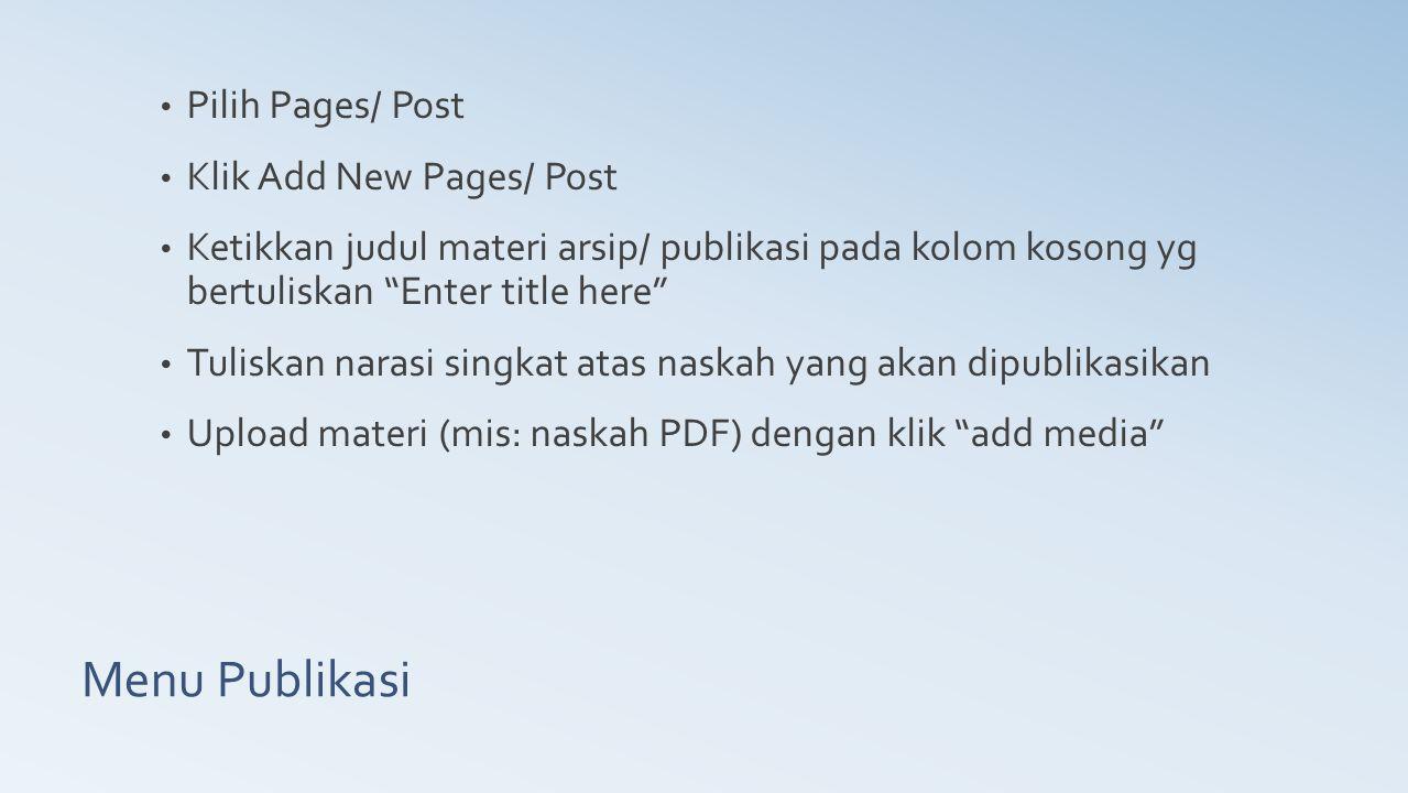 """Menu Publikasi Pilih Pages/ Post Klik Add New Pages/ Post Ketikkan judul materi arsip/ publikasi pada kolom kosong yg bertuliskan """"Enter title here"""" T"""