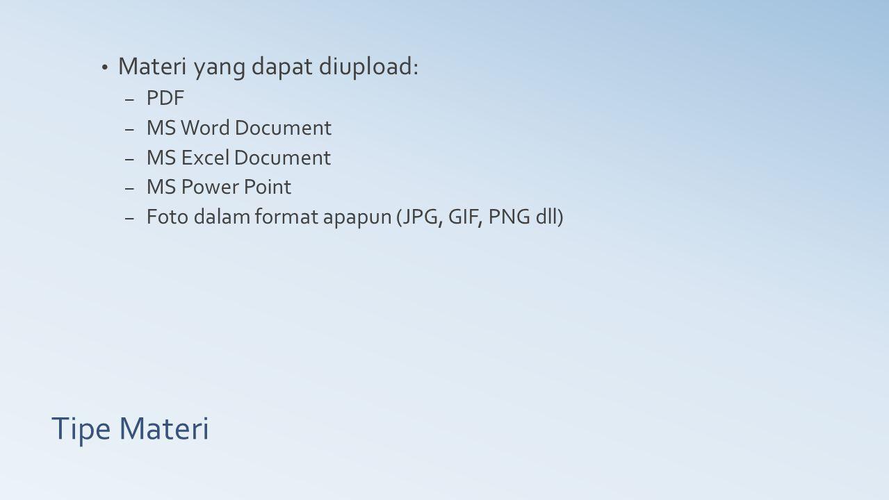 Tipe Materi Materi yang dapat diupload: – PDF – MS Word Document – MS Excel Document – MS Power Point – Foto dalam format apapun (JPG, GIF, PNG dll)