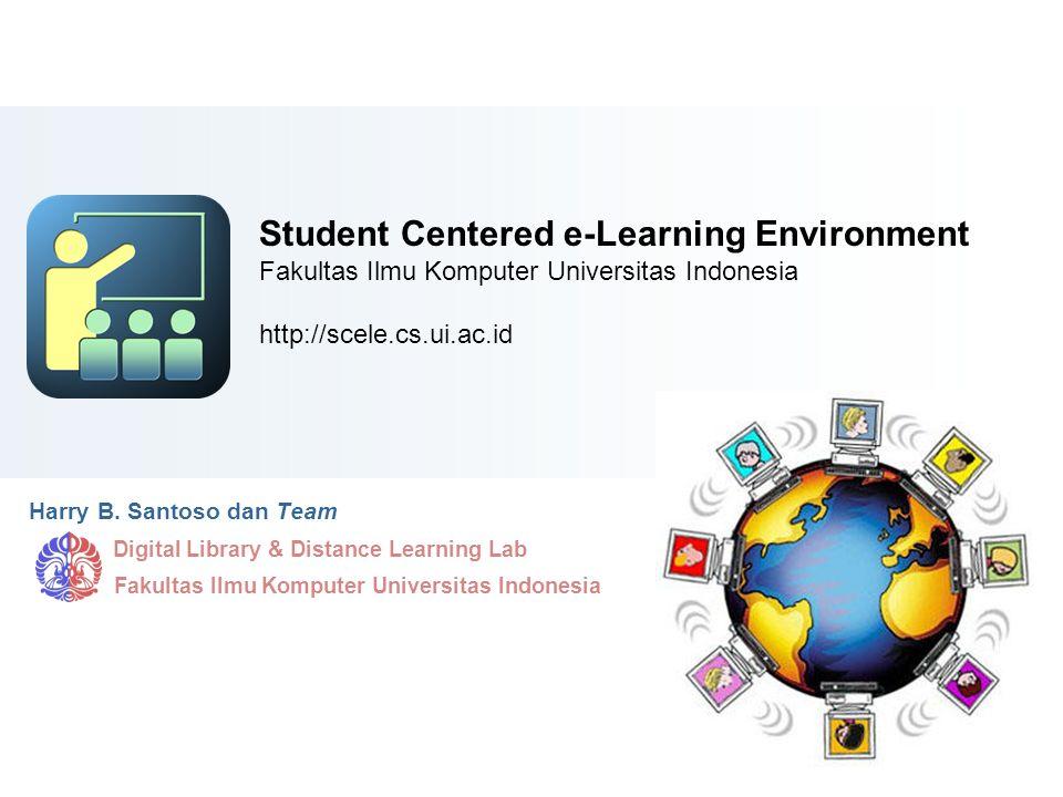 Student Centered e-Learning Environment Fakultas Ilmu Komputer Universitas Indonesia http://scele.cs.ui.ac.id Harry B. Santoso dan Team Digital Librar